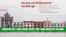 [READ] EBOOK Another City: Urban Life and Urban Spaces in the New American Republic BEST COLLECTION