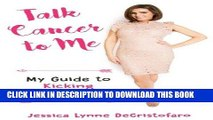[PDF] Talk Cancer to Me: My Guide to Kicking Cancer s Booty! Full Online