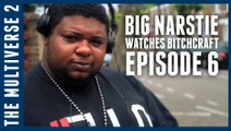 Big Narstie Watches Bitchcraft Ep Six | Bitchcraft