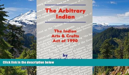 Full [PDF]  The Arbitrary Indian: The Indian Arts and Crafts Act of 1990  READ Ebook Online