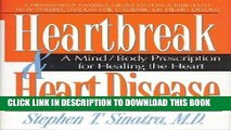 Ebook Heartbreak and Heart Disease: A Mind/Body Prescription for Healing the Heart Free Read