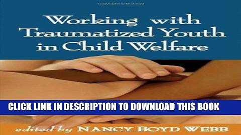 Best Seller Working with Traumatized Youth in Child Welfare (Social Work Practice with Children