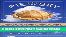 [New] Ebook Pie in the Sky Successful Baking at High Altitudes: 100 Cakes, Pies, Cookies, Breads,