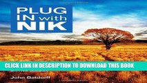 [Free Read] Plug In with Nik: A Photographer s Guide to Creating Dynamic Images with Nik Software