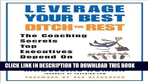 [Free Read] Leverage Your Best, Ditch the Rest: The Coaching Secrets Top Executives Depend On Free