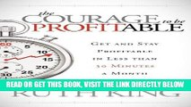 [Free Read] The Courage to be Profitable: Get and Stay Profitable in Less than 30 Minutes a Month