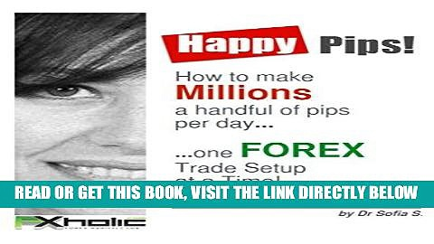 [Free Read] HAPPY PIPS!  How to make Millions a handful of pips per day one FOREX Trade Setup  at