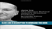[Free Read] Jony Ive: The Genius Behind Apple s Greatest Products Free Download