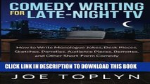 Read Now Comedy Writing for Late-Night TV: How to Write Monologue Jokes, Desk Pieces, Sketches,