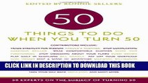 Ebook 50 Things to Do When You Turn 50: 50 Experts on the Subject of Turning 50 Free Download