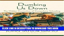 [BOOK] PDF Dumbing Us Down: The Hidden Curriculum of Compulsory Schooling Collection BEST SELLER