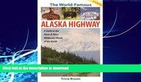 READ BOOK  The World Famous Alaska Highway: Guide to the Alcan   (World-Famous Alaska Highway: A