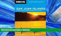 READ BOOK  Moon San Juan Islands: Including Victoria and the Southern Gulf Islands (Moon