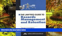 Must Have  The Lawyer s Guide to Records Management and Retention  READ Ebook Full Ebook
