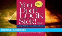 Read Online You Don t Look Sick!: Living Well With Chronic Invisible Illness Joy H. Selak Pre Order
