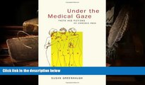 Read Online Under the Medical Gaze: Facts and Fictions of Chronic Pain Susan Greenhalgh For Ipad
