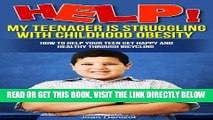 Read Now Help! My Teenager is Struggling with Childhood Obesity How to Help your Teen Get Happy