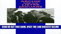 [READ] EBOOK Archie and the Lister Jaguars The Story of Archie-Scott Brown and the Marque he Made