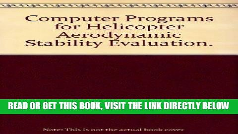 [READ] EBOOK Computer Programs for Helicopter Aerodynamic Stability Evaluation. ONLINE COLLECTION