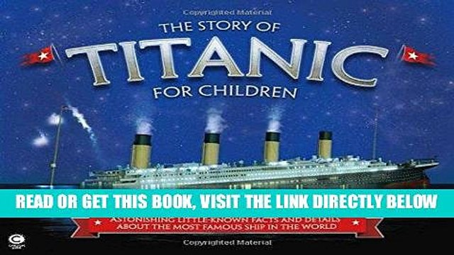 [PDF] The Story of Titanic for Children: Astonishing Little-Known Facts and Details About the Most