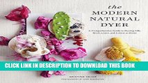 Ebook The Modern Natural Dyer: A Comprehensive Guide to Dyeing Silk, Wool, Linen and Cotton at