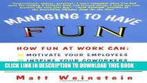 [PDF] Managing to Have Fun: How Fun at Work Can Motivate Your Employees, Inspire Your Coworkers,