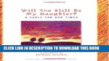 Best Seller Will You Still be My Daughter?: A Fable for Our Times (Fable for Our Times, 3) Free Read