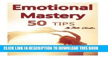 Ebook Emotional Mastery: 50 Tips to Help You Master Your Emotions (Emotions, Emotion, Emotional