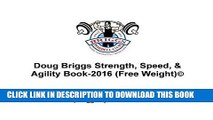 [FREE] EBOOK Doug Briggs Strength, Speed,   Agility Book 2016: Get Strong, Get Fast, And Get Agile
