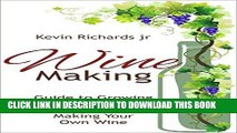 [FREE] EBOOK Wine Making: Wine Making guide to growing grapes and making your own wine (wine,wine