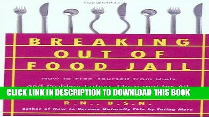[PDF] Breaking Out of Food Jail: How to Free Yourself from Diets and Problem Eating, Once and for
