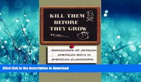 EBOOK ONLINE  Kill Them Before They Grow: Misdiagnosis of African American Boys in American