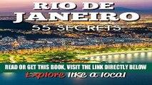 [READ] EBOOK RIO DE JANEIRO 55 Secrets - The Locals Travel Guide  For Your Trip to Rio de Janeiro