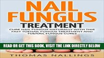 Read Now Nail Fungus Treatment: Cure Nail Fungus Naturally With This Fast Toenail Fungus Treatment