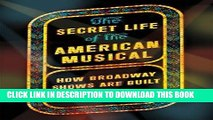 [New] Ebook The Secret Life of the American Musical: How Broadway Shows Are Built Free Read