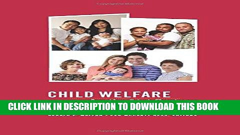 [Free Read] Child Welfare for the Twenty-first Century: A Handbook of Practices, Policies, and