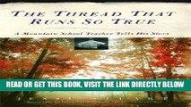 [READ] EBOOK The Thread That Runs So True: A Mountain School Teacher Tells His Story ONLINE