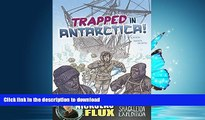 READ BOOK  Trapped in Antarctica!: Nickolas Flux and the Shackleton Expedition (Nickolas Flux