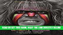 "[READ] EBOOK Ultimate Warrior: A Life Lived Forever: A Life Lived ""Forever"" ONLINE COLLECTION"