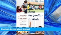 READ BOOK  Even the Janitor Is White: Educating for Cultural Diversity in Small Colleges and