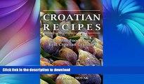 READ BOOK  Croatian Recipes:  Croatian Food from a Real Croatian Grandma: Real Croatian Cuisine