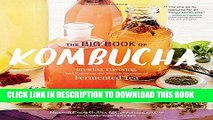 Ebook The Big Book of Kombucha: Brewing, Flavoring, and Enjoying the Health Benefits of Fermented