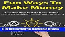 [Free Read] Fun Ways to Make Money (Business Bundle): 2 Creative Ways to Make Money Online...
