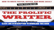 ee Read] The Prolific Writer: How to Write Faster, Better, and More Easily than Ever Before Free