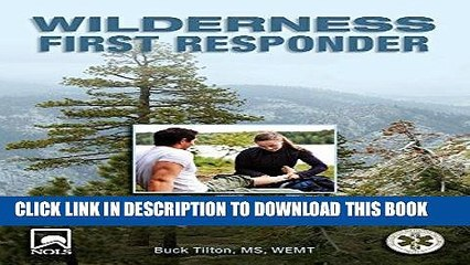 Read Now Wilderness First Responder: How To Recognize, Treat, And Prevent Emergencies In The