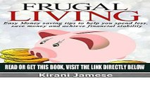 [Free Read] Frugal Living: Easy money saving tips to help you spend less, save money, and achieve