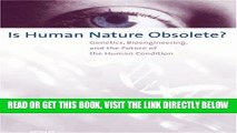 [Free Read] Is Human Nature Obsolete?: Genetics, Bioengineering, and the Future of the Human