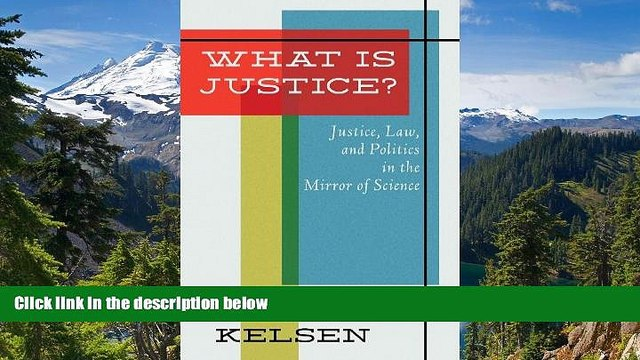 READ FULL  What Is Justice: Justice, Law, and Politics in the Mirror of Science : Collected