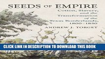Read Now Seeds of Empire: Cotton, Slavery, and the Transformation of the Texas Borderlands,