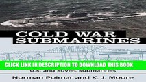 Read Now Cold War Submarines: The Design and Construction of U.S. and Soviet Submarines, 1945-2001